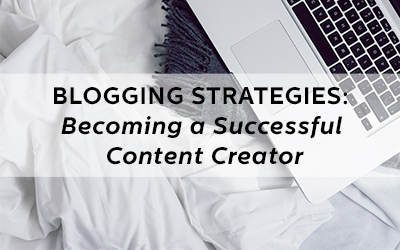 Blogging Strategies: Becoming a Successful Content Creator