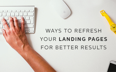 How to Refresh your Landing Pages for Higher Results