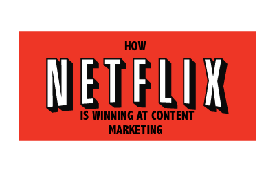 5 Ways Netflix is Winning at Content Marketing