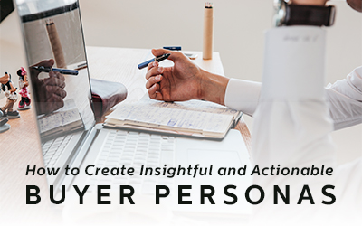 How to Create Insightful and Actionable Buyer Personas