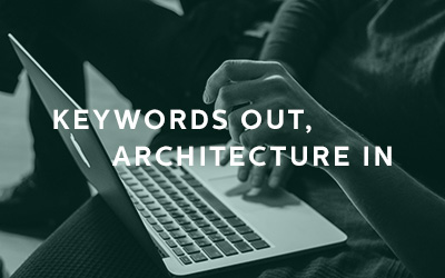 Keywords Out, Architecture In: And Other Tips for Improving Your SEO Strategy
