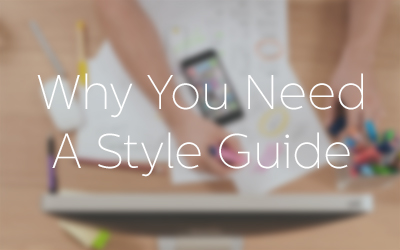 Why You Need A Style Guide