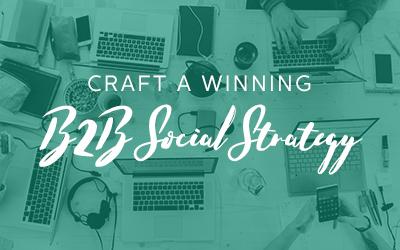 Craft a Winning B2B Social Strategy