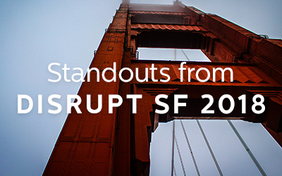 Standouts from Disrupt SF 2018