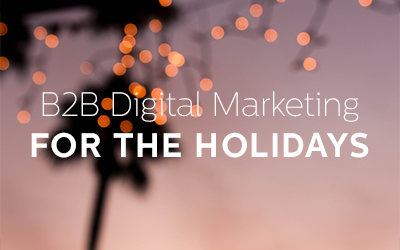 B2B Digital Marketing for the Holidays Made Easy
