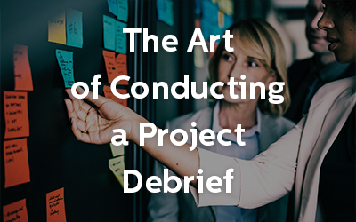 The Art of Conducting a Project Debrief