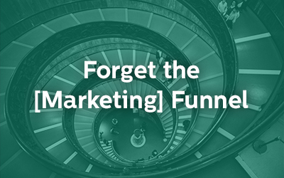 Forget the [Marketing] Funnel