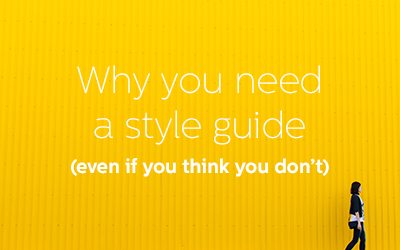 Why You Need A Style Guide (Even If You Think You Don't)